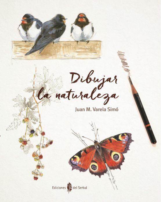 Dibujar La Naturaleza, 2016 (2ª Ed.) por Juan Manuel Varela Simo