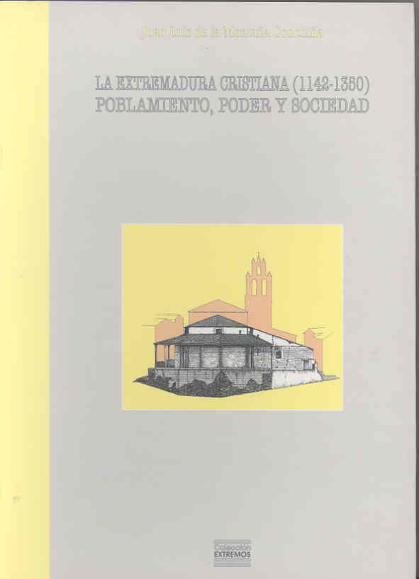 La Extremadura Cristiana (1142-1350): Poblamiento, Poder Y Socied Ad por Juan De La Montaã'a Conchiã'a
