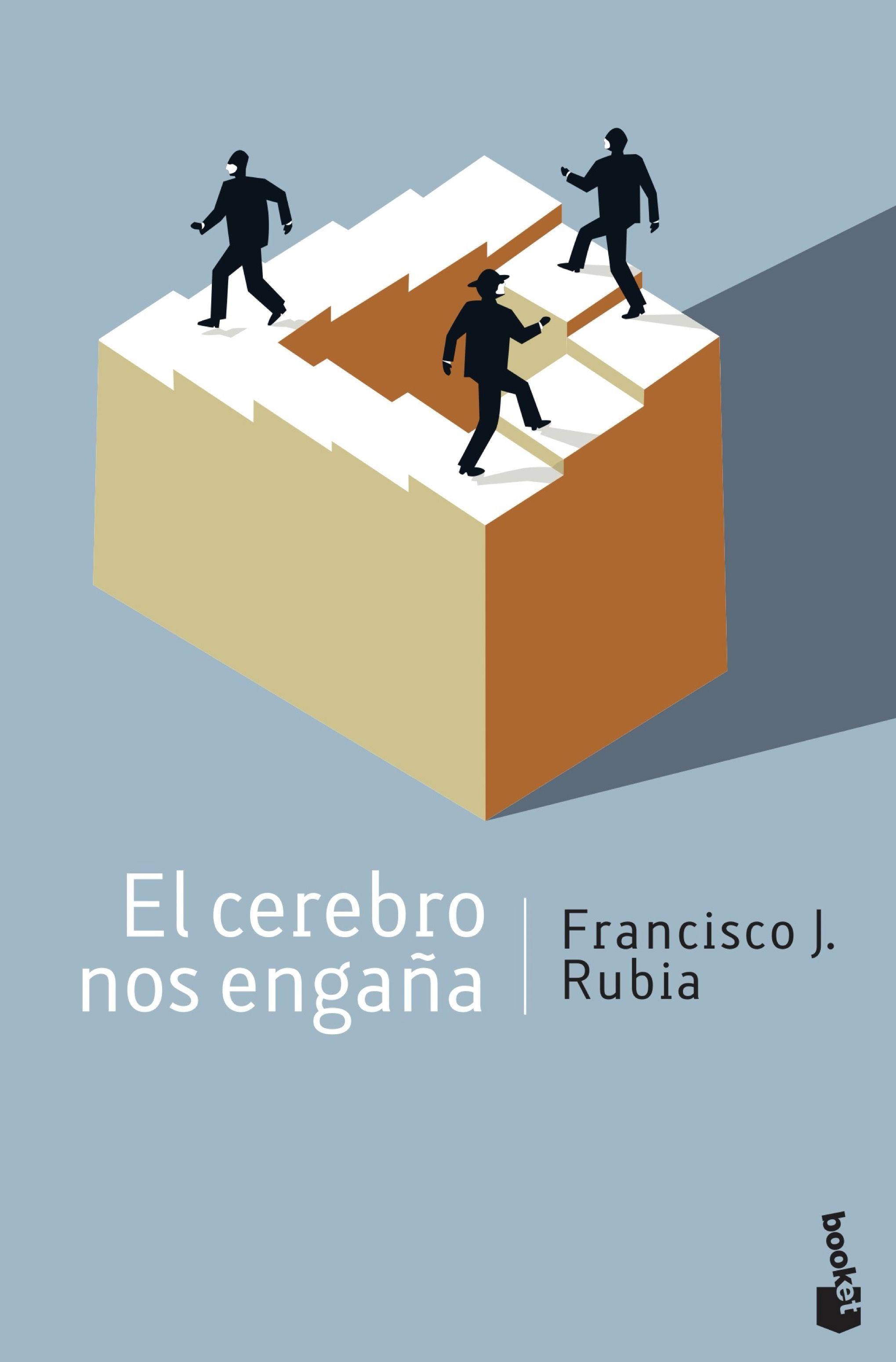 El Cerebro Nos Engaña por Francisco J. Rubia