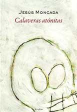 Calaveras Atonitas (premio De Las Letras Aragonesas 2004) por Jesus Moncada epub