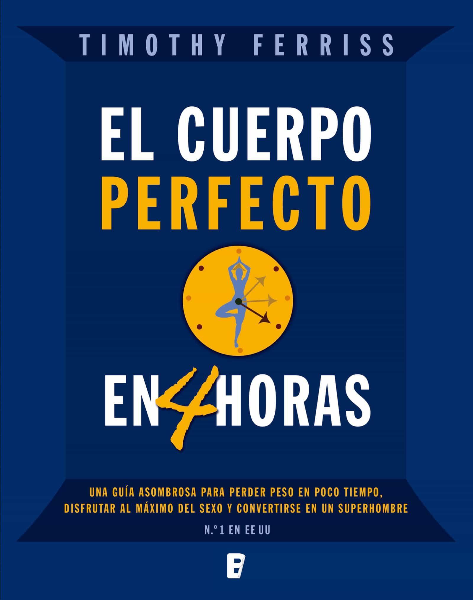 El Cuerpo Perfecto En Cuatro Horas   por Timothy Ferriss