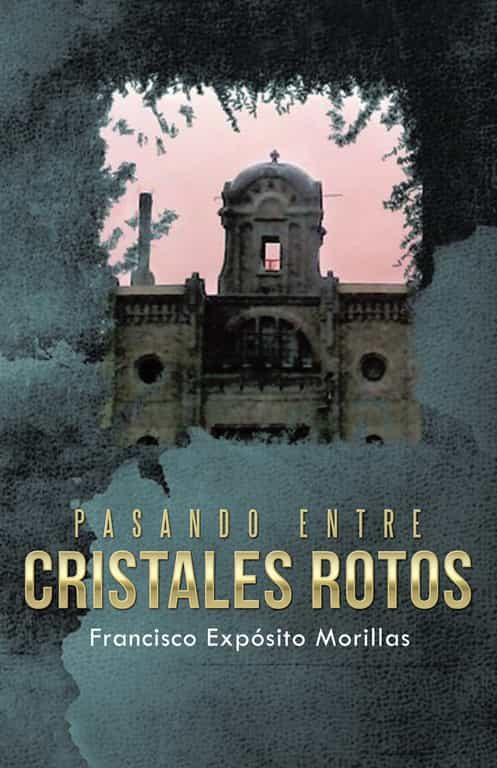 Pasando Entre Cristales Rotos por Francisco Exposito Morillas epub