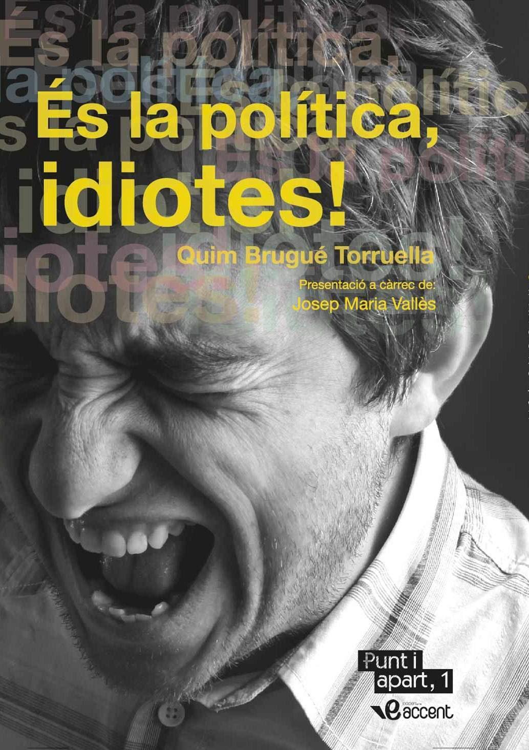 es la politica, idiotes!-quim brugue torruella-9788493924744