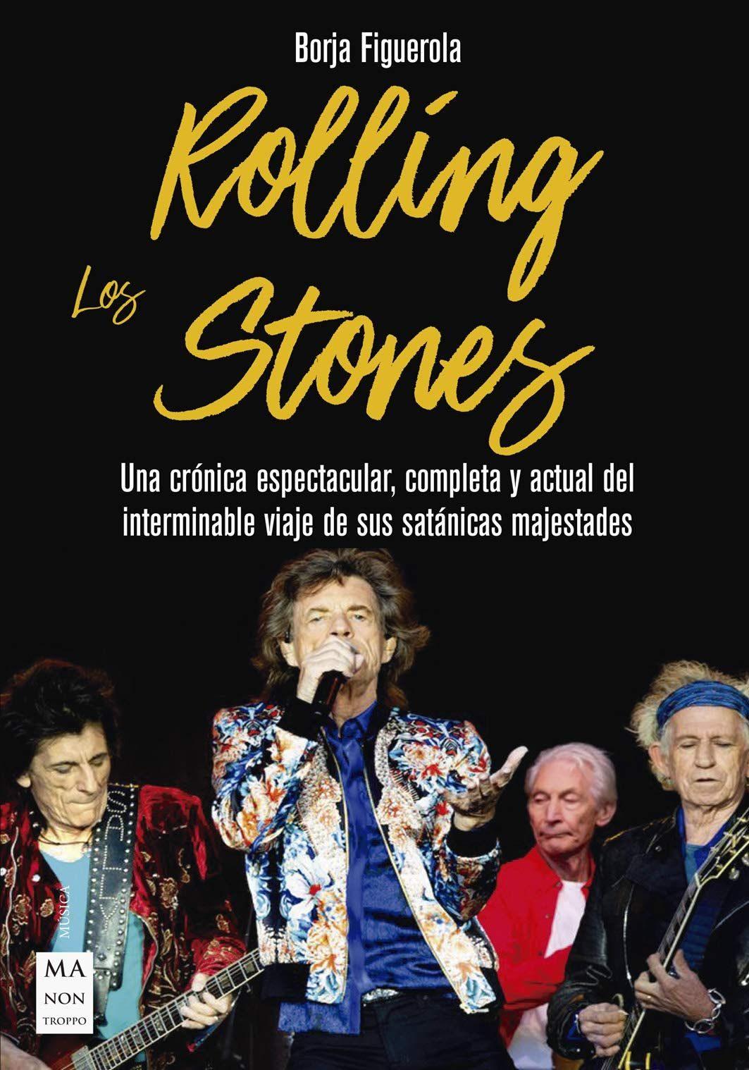 Los Rolling Stones: Una Cronica Espectacular, Completa Y Actual D El Interminable Viaje De Sus Satanicas Majestades por Borja Figueroa
