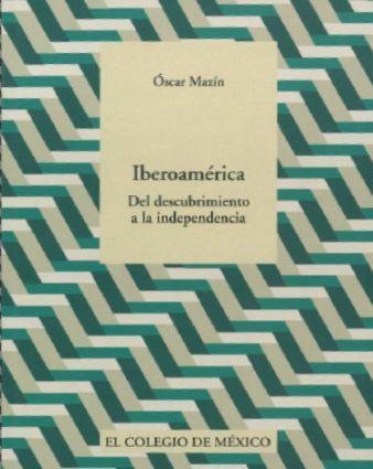 Iberoamerica Del Descubrimiento A La Independencia por Oscar Mazin epub