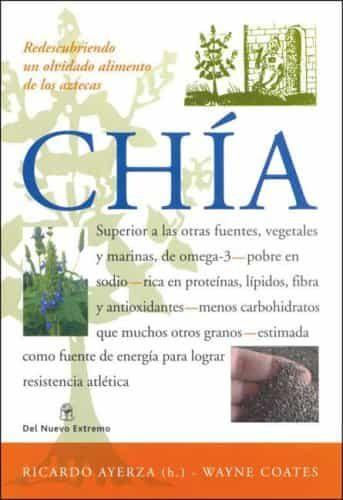 Chia: Redescubriendo Un Olvidado Alimento De Los Aztecas por Ricardo Ayerza