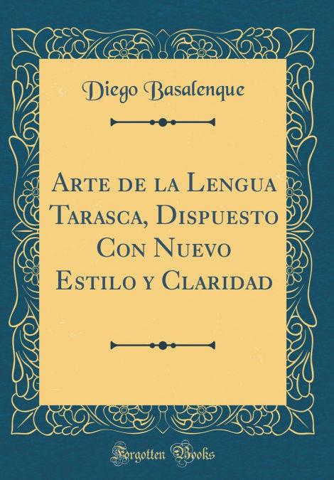 Descarga los mejores libros gratis Arte De La Lengua Tarasca, Dispuesto Con Nuevo Estilo Y Claridad (classic Reprint)