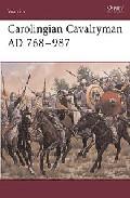 Carolingian Cavalryman Ad 768-987 por David Nicolle epub
