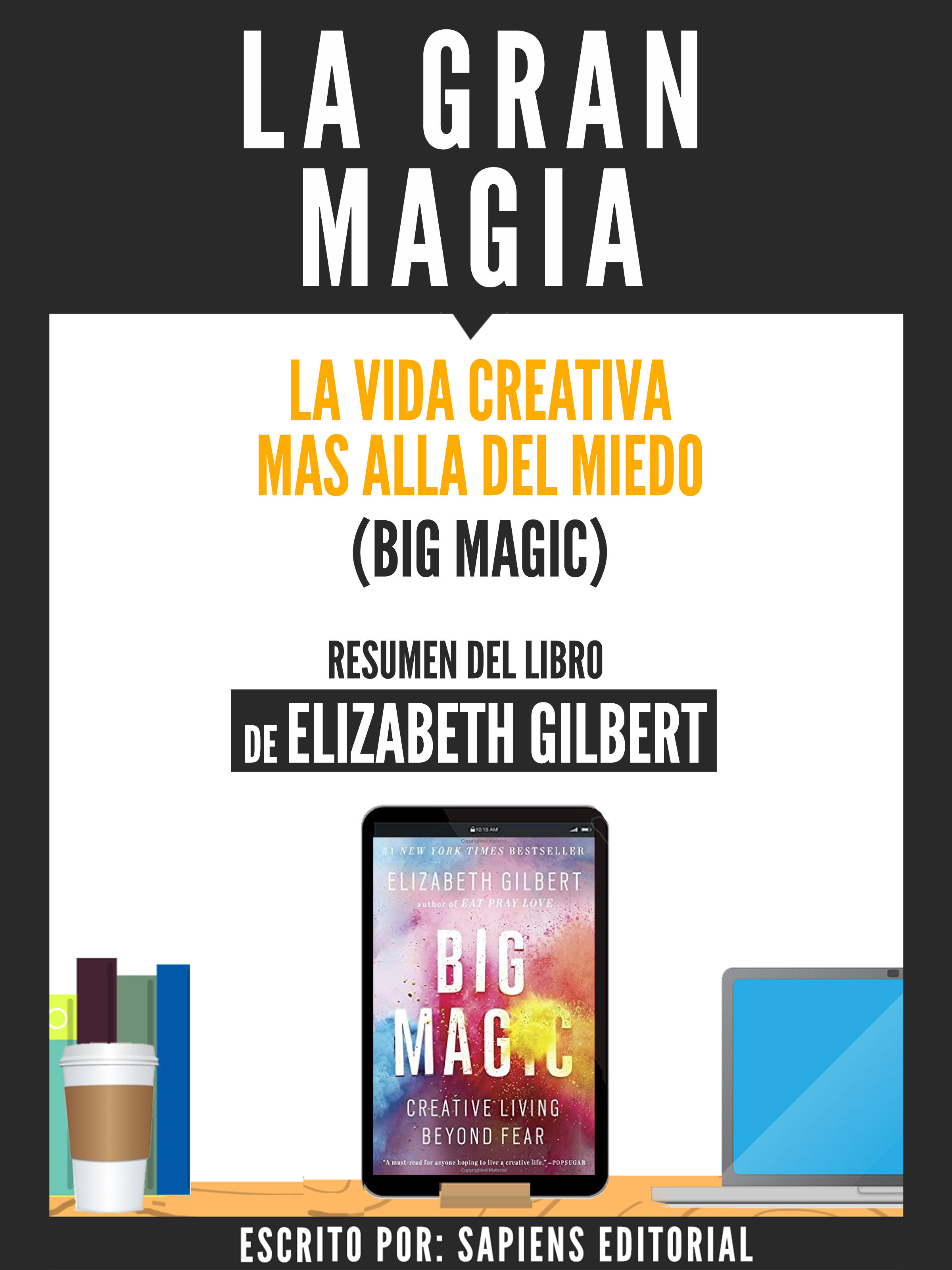 LA GRAN MAGIA: LA VIDA CREATIVA MAS ALLA DEL MIEDO (BIG MAGIC ...