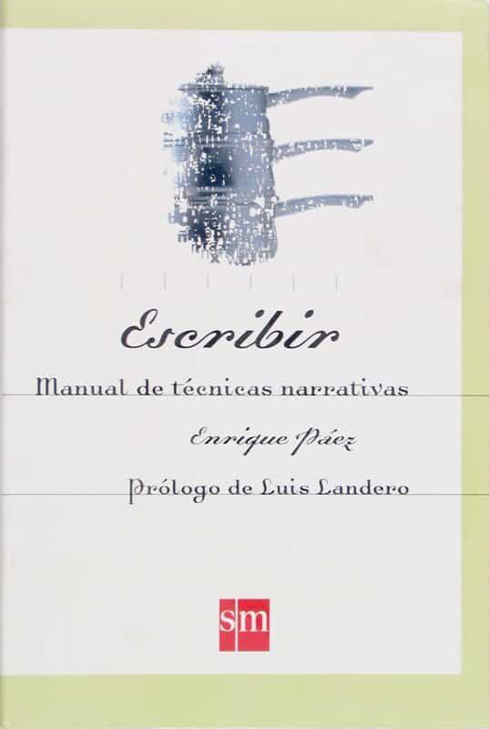 Escribir: Manual De Tecnicas Narrativas por Enrique Paez