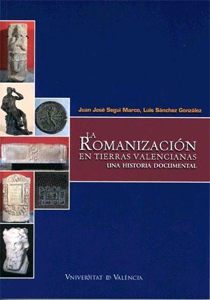 Romanizacion En Tierras Valencianas: Una Historia Documental por Juan Jose Segui Marco