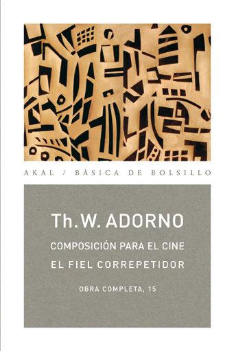 Composicion Para El Cine/el Fiel Correpetidor por Theodor W. Adorno