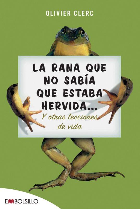 La Rana Que No Sabia Que Estaba Hervida Y Otras Lecciones De La V Ida por Olivier Clerc epub