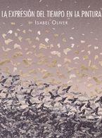 La Expresion Del Tiempo En La Pintura por Isabel Oliver