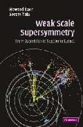 Weak Scale Supersymmetry por Howard Baer Gratis