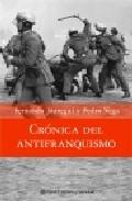 Cronica Del Antifranquismo (1939-1975): Todos Los Que Lucharon Po R Devolver La Democracia A España por Pedro De Vega;                                                                                    Fernando Jauregui