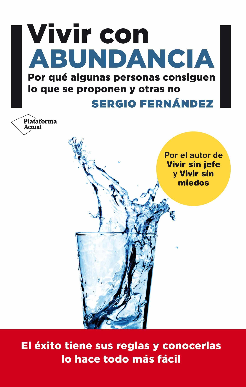 Vivir Con Abundancia: Como Tenerlo Todo por Sergio Fernandez