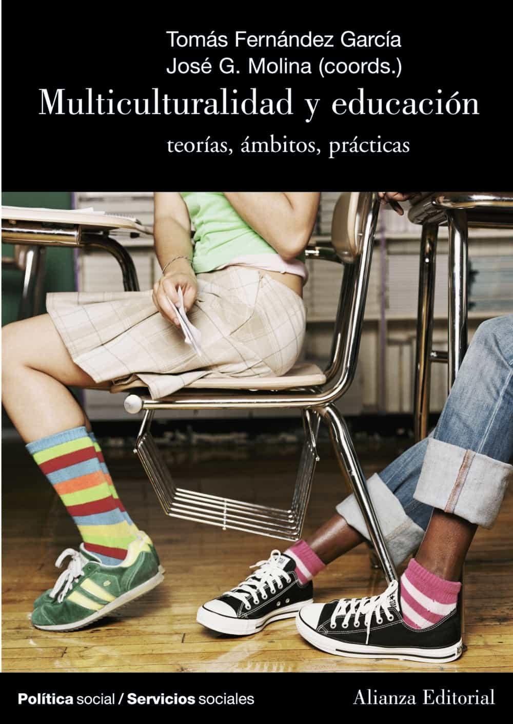 Multiculturalidad Y Educacion: Teorias, Ambitos, Practicas por Tomas Fernandez Garcia;                                                                                    Jose G. Molina
