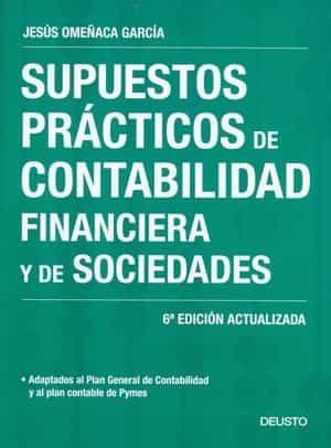 Supuestos Practicos De Contabilidad Financiera Y De Sociedades. 6ª Ed. por Jesus Omeñaca Garcia epub