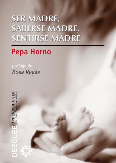 ser madre, saberse madre, sentirse madre-pepa horno-9788433024664