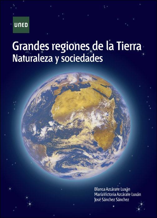 Grandes Regiones De La Tierra. Naturaleza Y Sociedades   por Blanca Azcarate Luxan, Maria Victoria Azcarate Luxan
