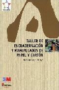 Taller De Encuadernacion Y Manipulados De Papel Y Carton por Rosanna Cajal Ortega
