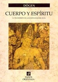 Cuerpo Y Espiritu: La Transmision De Las Enseñanzas Del Buda por Eihei Dogen