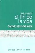 Repensar El Final De La Vida: Sentido Etico Del Morir por Enrique Bonete Perales epub