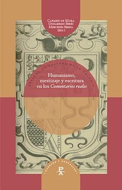 Humanismo, Mestizaje Y Escritura En Los Comentarios Reales por Carmen De Mora;                                                                                    Guillermo Seres