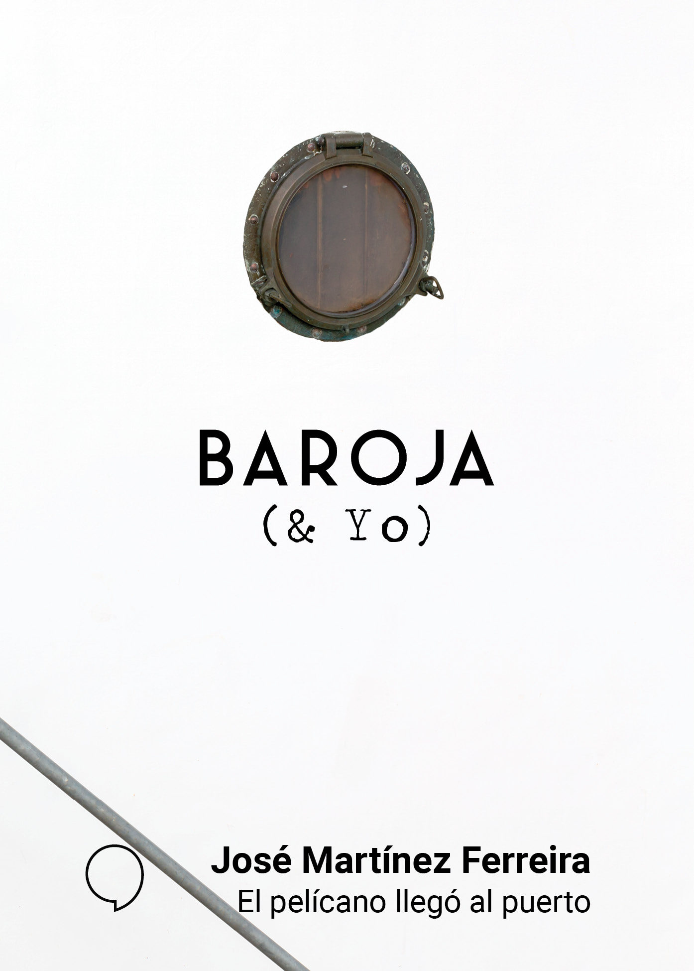 Baroja Y Yo: El Pelicano Llego Al Puerto por Jose Martinez Ferreira