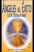 Angeles De Exito: Los Serafines por Elizabeth Clare Prophet