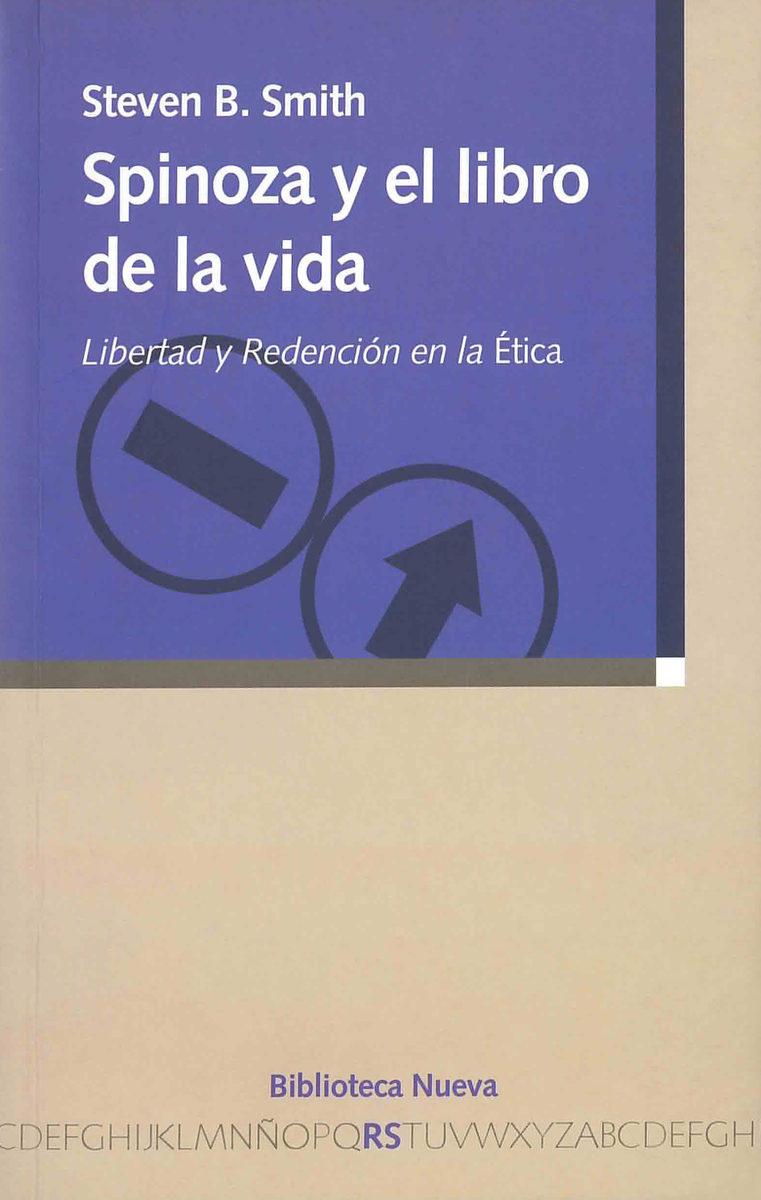 Spinoza Y El Libro De La Vida. Libertad Y Redencion En La Etica por Steven C. Smith