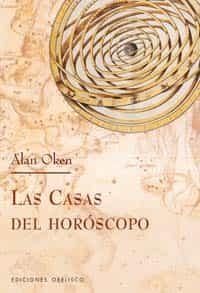 Las Casas Del Horoscopo: Una Introduccion por Alan Oken
