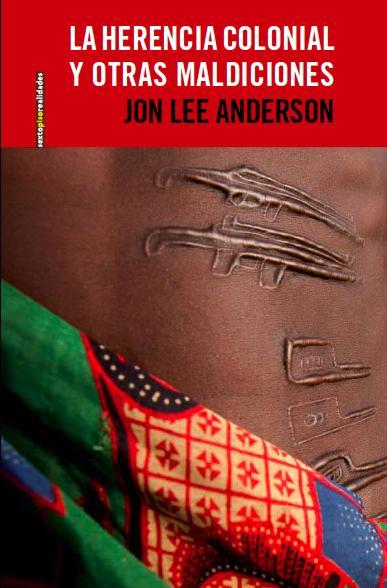 la herencia colonial y otras maldiciones cronicas de africajon lee anderson