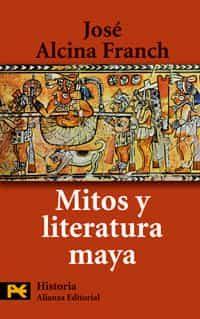 Mitos Y Literatura Maya por Jose Alcina Franch