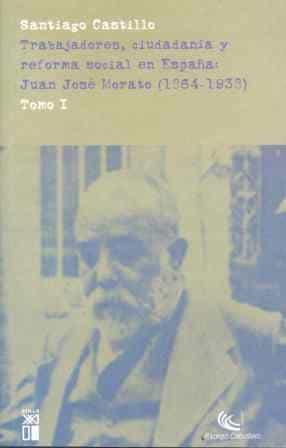Trabajadores, Ciudadania Y Reforma Social En España: Juan Jose Mo Rato (1864 - 1938) (t. I) por Santiago Castillo epub