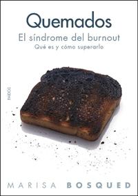 Quemados: El Sindrome Del Burnout: Que Es Y Como Superarlo por Marisa Bosqued