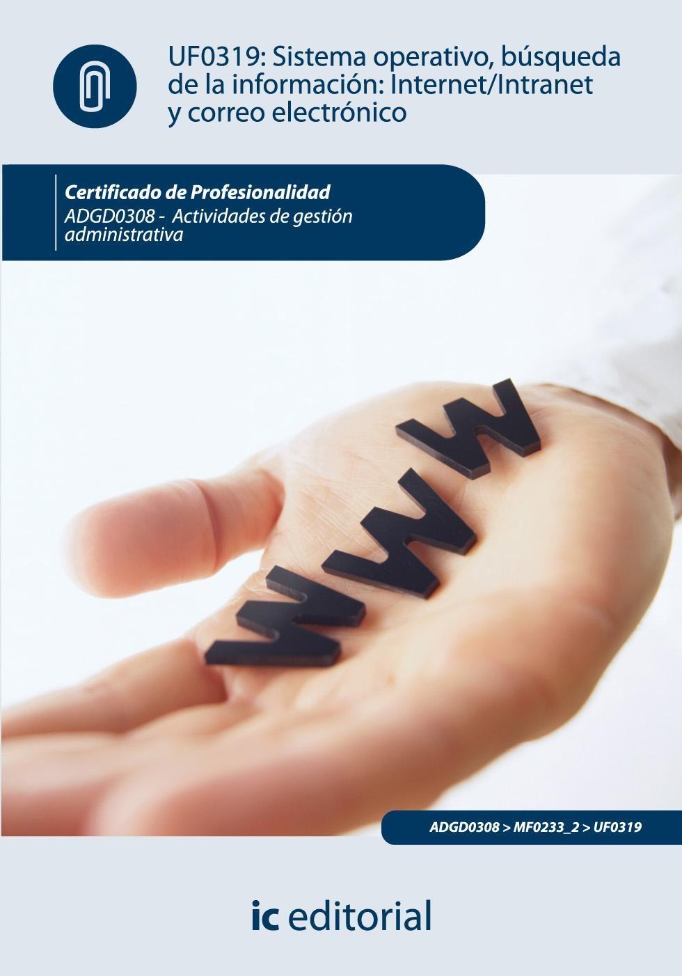 (i.b.d.)sistema operativo, busqueda de informacion: internet/ intranet y correo electronico. adgd0308 - actividades de gestion-9788483647974