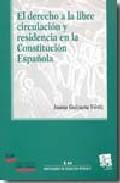 El Derecho A La Libre Circulacion Y Residencia En La Constitucion Española por Juana Goizueta Vertiz epub