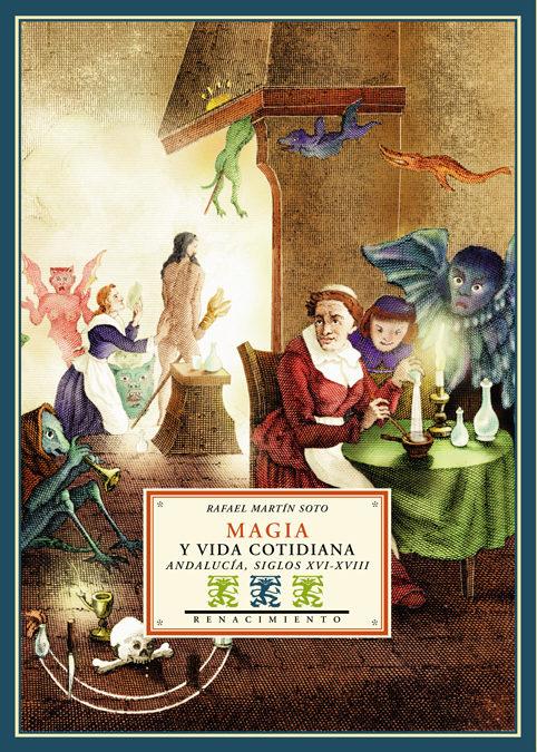 Magia Y Vida Cotidiana: Andalucia Siglos Xvi-xviii por Rafael Martin Soto