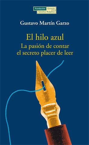 El Hilo Azul: La Pasion De Contar, El Secreto Placer De Leer por Gustavo Martin Garzo