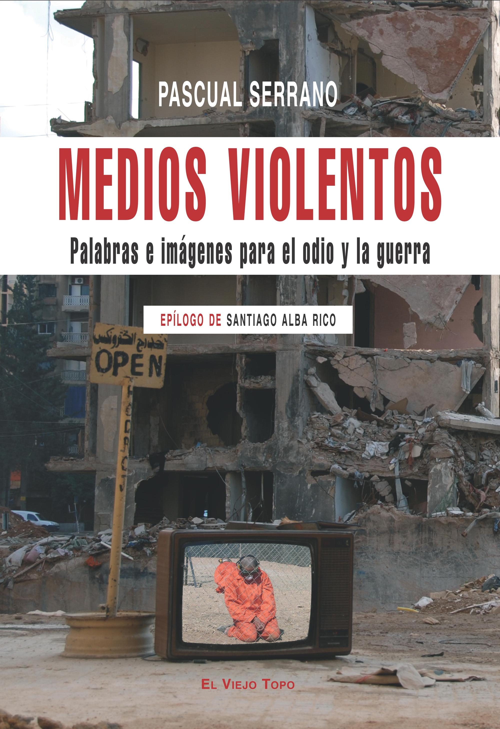 medios violentos: palabras e imagenes para el odio y la guerra (e l viejo topo)-pascual serrano-9788496831674