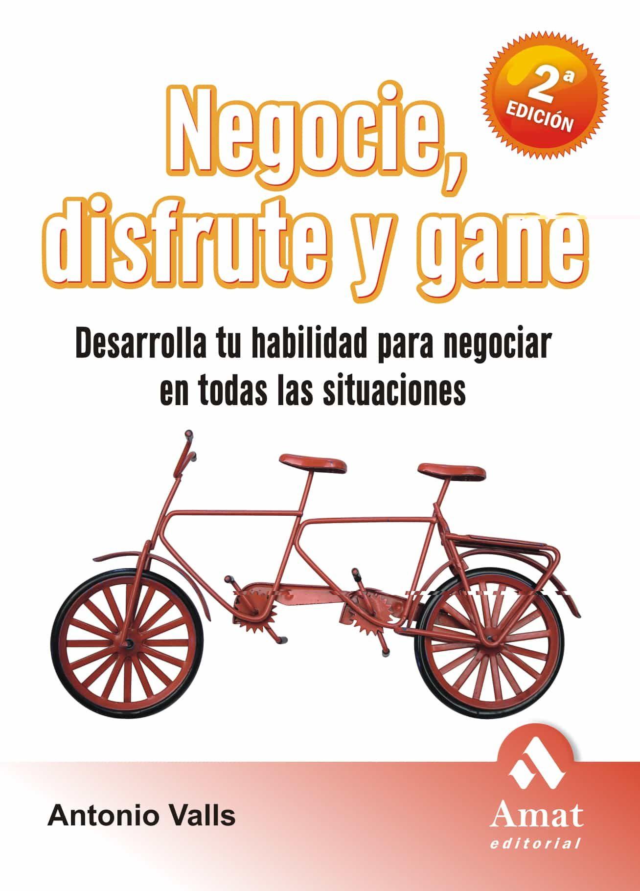Negocie, Disfrute Y Gane (2ª Ed.): Desarrolla Tu Habilidad Para N Egociar En Todas Las Situaciones por Antonio Valls