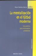 La Mentalizacion En El Futbol Moderno: Guia Practica Para Entrena Dores Y Futbolistas por David Boillos Garcia Gratis