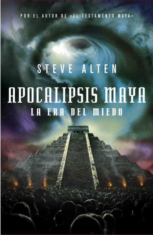 APOCALIPSIS MAYA: LA ERA DEL MIEDO (TRILOGIA MAYA 3