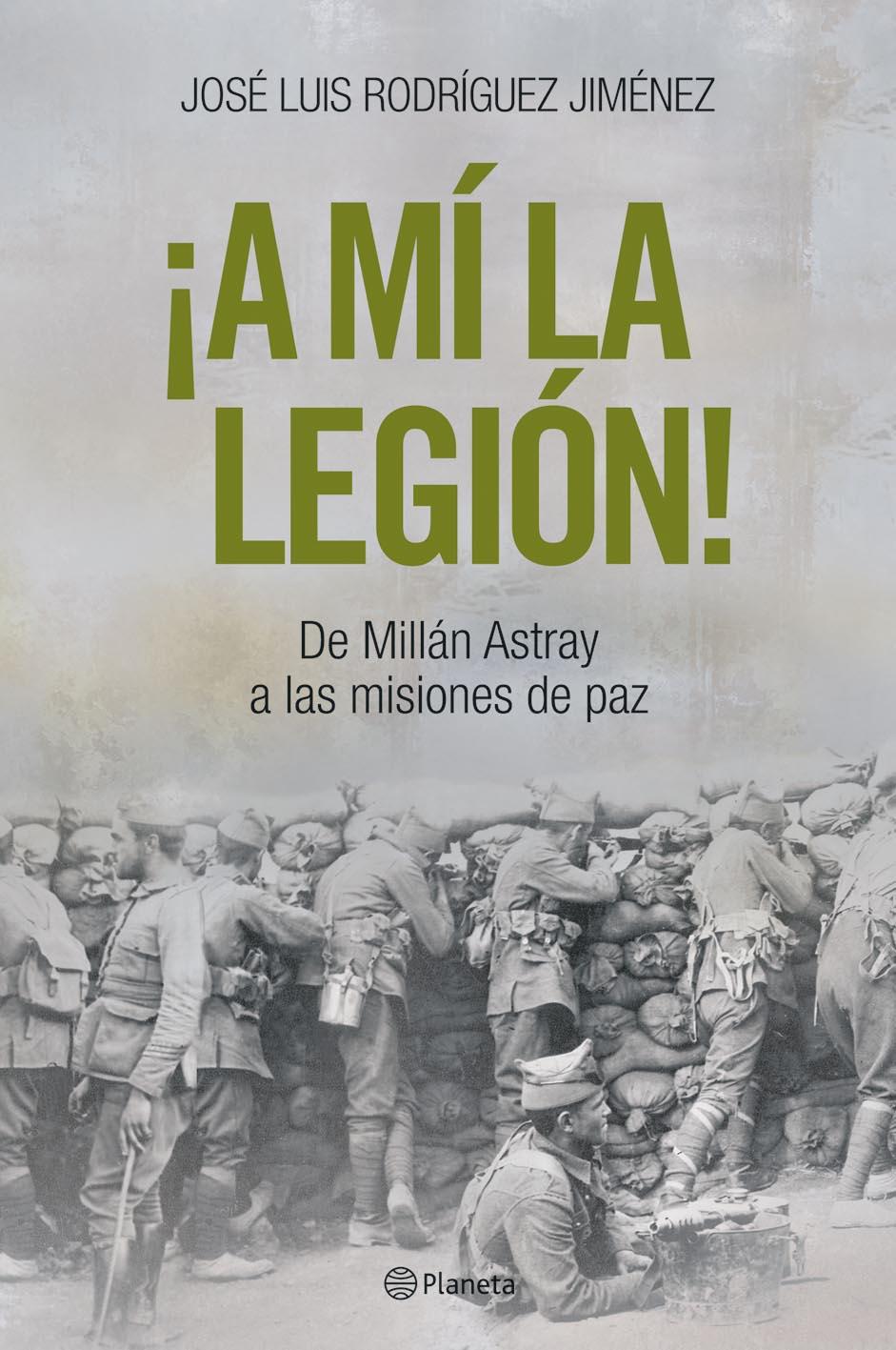 ¡a Mi La Legion¡ : De Milan Astray A Las Misiones De Paz por Jose Luis Rodriguez Jimenez Gratis