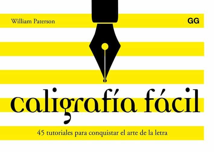 Caligrafia Facil. 45 Tutoriales Para Conquistar El Arte De La Letra por William Paterson
