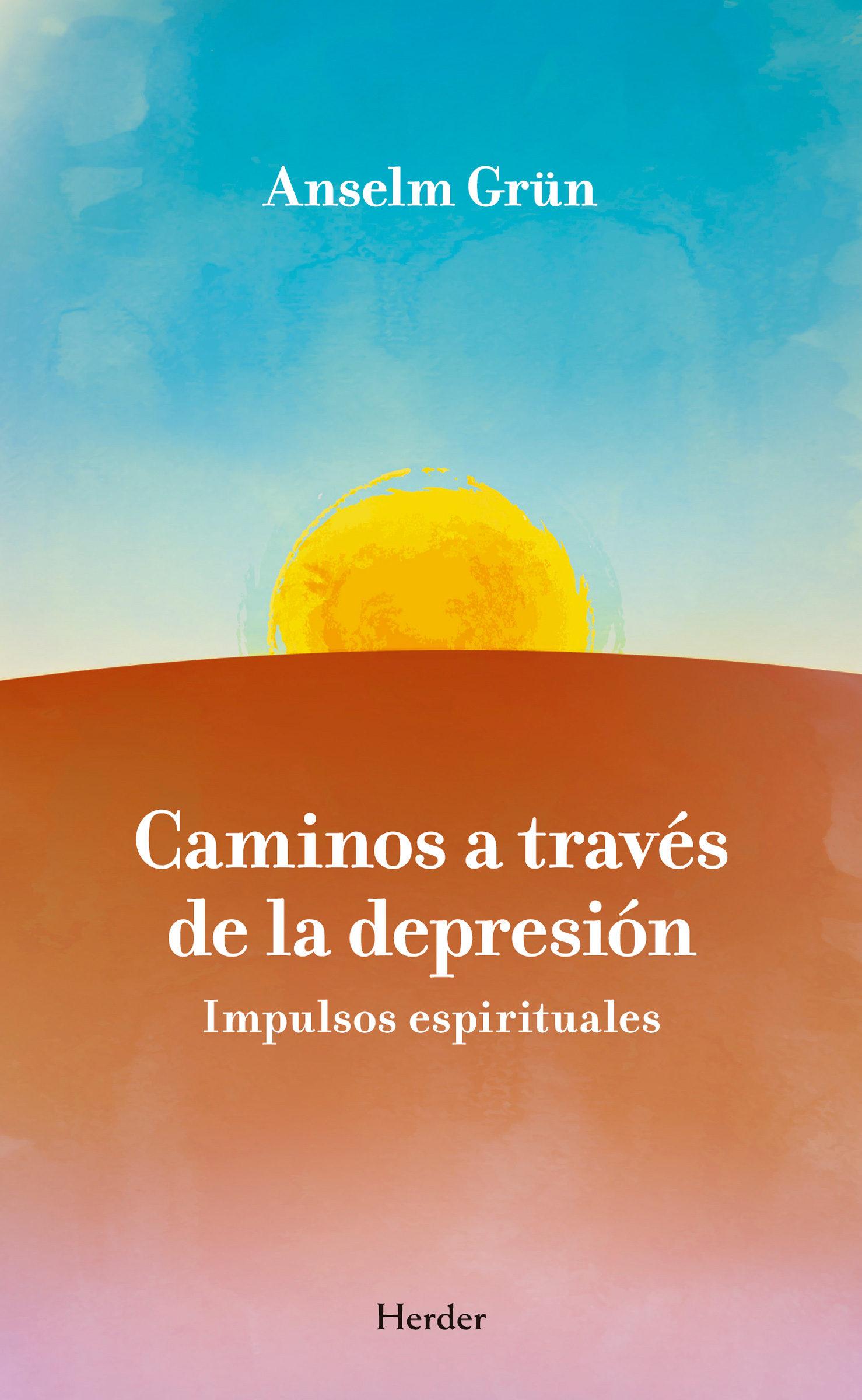Caminos A Traves De La Depresion: Impulsos Espirituales por Anselm Grün