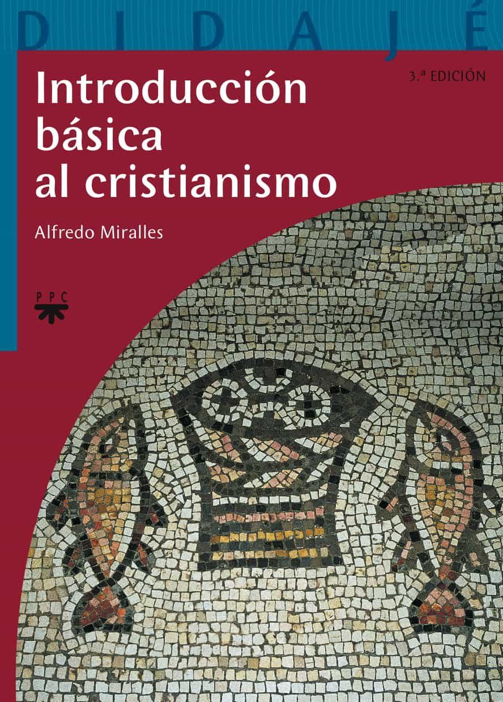 Introduccion Basica Al Cristianismo por Alfredo Miralles Gratis
