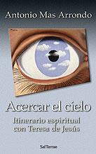 Acercar El Cielo: Itinerario Espiritual Con Teresa De Jesus por Antonio Mas Arrondo epub